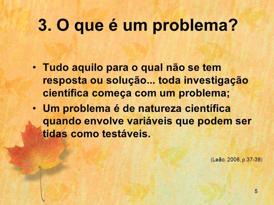 5 3.O que é um problema. Tudo aquilo para o qual não se tem resposta ou solução...