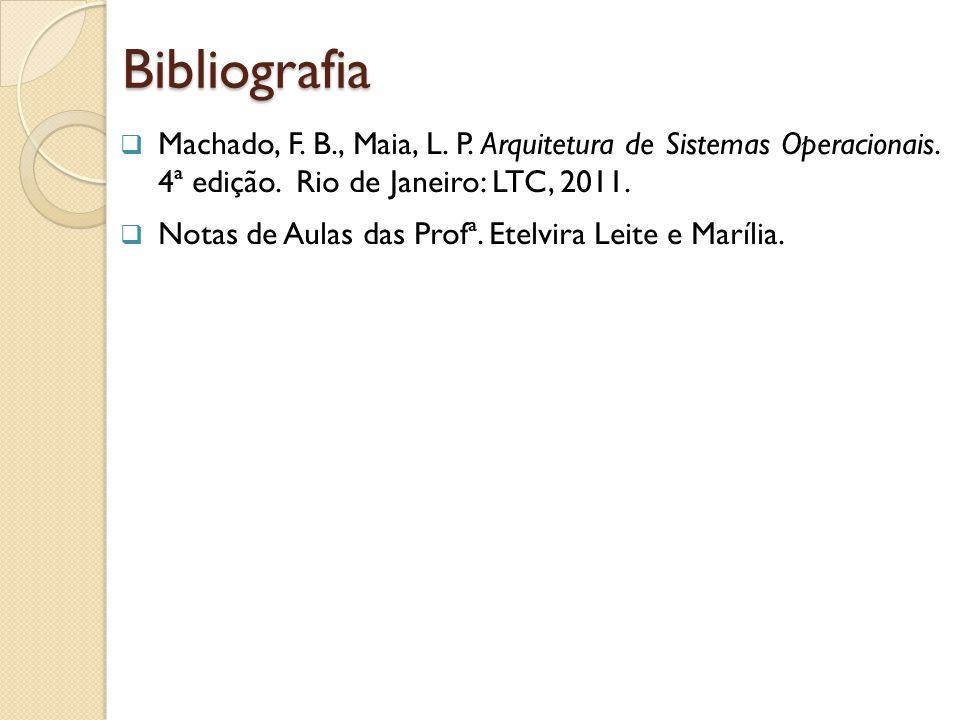 Machado, F. B., Maia, L. P. Arquitetura de Sistemas Operacionais. 4ª edição. Rio de Janeiro: LTC, 2011. Notas de Aulas das Profª. Etelvira Leite e Mar