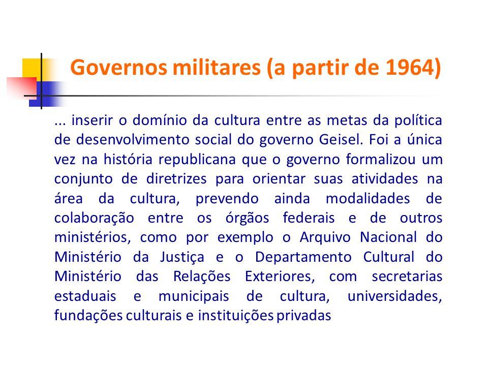 ... inserir o domínio da cultura entre as metas da política de desenvolvimento social do governo Geisel. Foi a única vez na história republicana que o