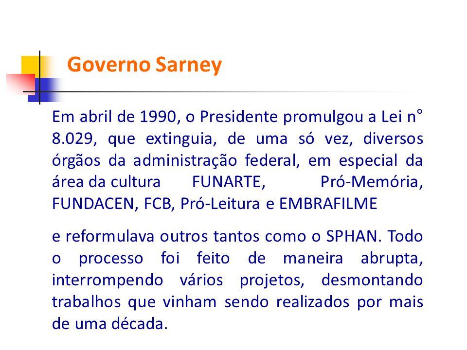 Em abril de 1990, o Presidente promulgou a Lei n° 8.029, que extinguia, de uma só vez, diversos órgãos da administração federal, em especial da área d