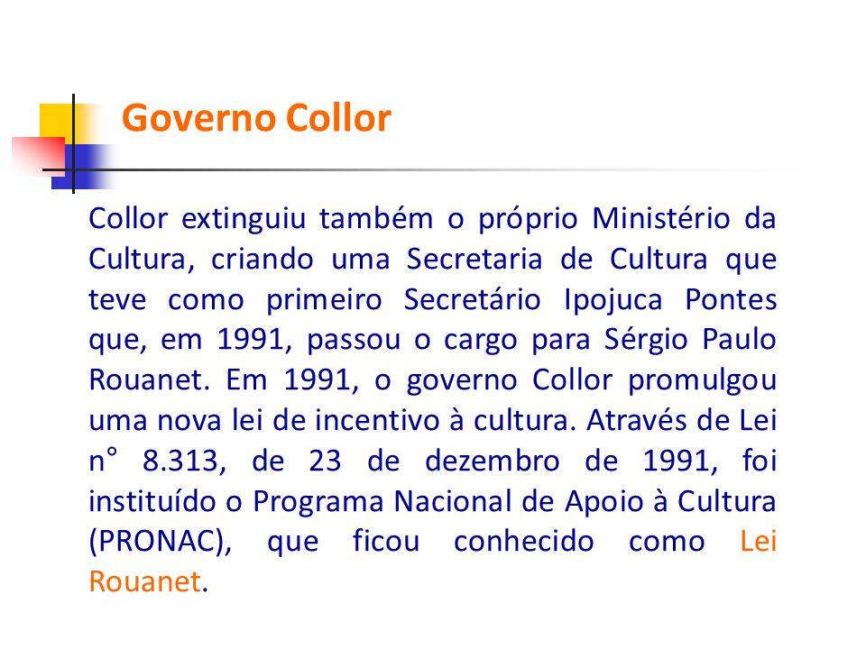 Collor extinguiu também o próprio Ministério da Cultura, criando uma Secretaria de Cultura que teve como primeiro Secretário Ipojuca Pontes que, em 19