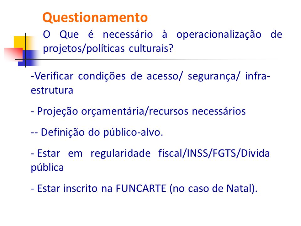 -Verificar condições de acesso/ segurança/ infra- estrutura - Projeção orçamentária/recursos necessários -- Definição do público-alvo. - Estar em regu
