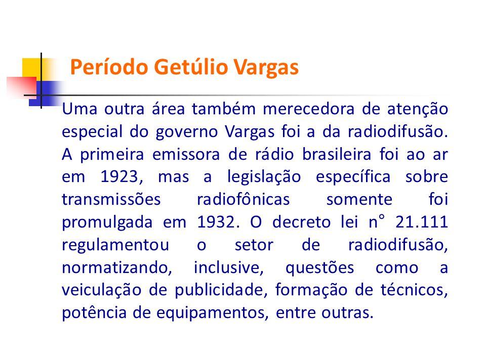Uma outra área também merecedora de atenção especial do governo Vargas foi a da radiodifusão. A primeira emissora de rádio brasileira foi ao ar
