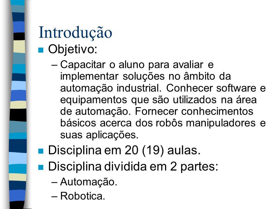 Introdução n Objetivo: –Capacitar o aluno para avaliar e implementar soluções no âmbito da automação industrial.