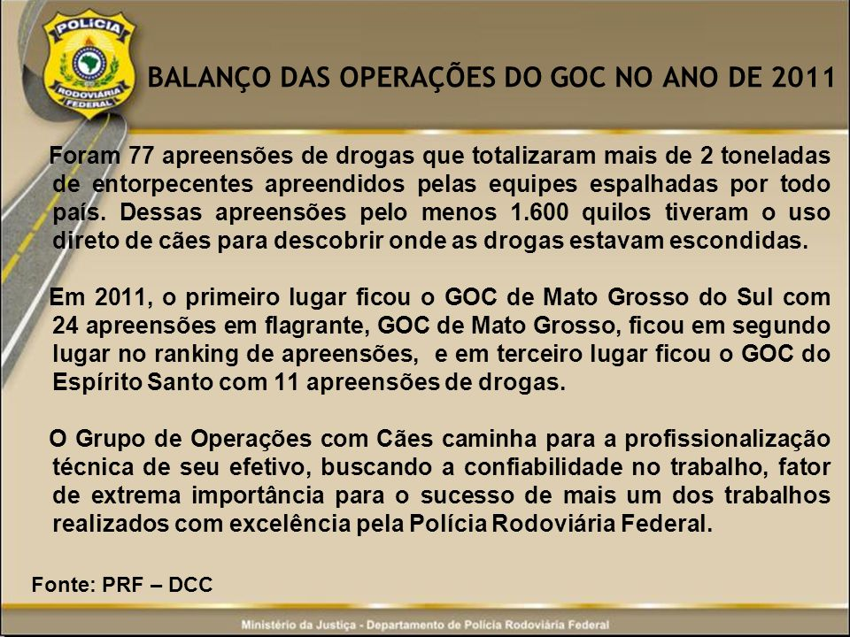 BALANÇO DAS OPERAÇÕES DO GOC NO ANO DE 2011 Foram 77 apreensões de drogas que totalizaram mais de 2 toneladas de entorpecentes apreendidos pelas equip