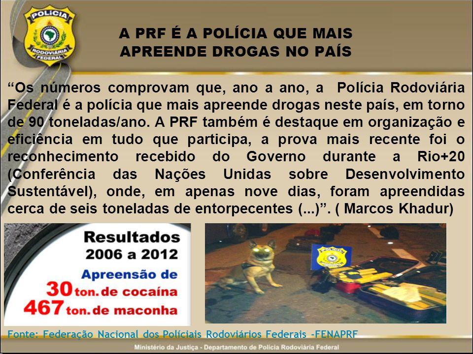 A PRF É A POLÍCIA QUE MAIS APREENDE DROGAS NO PAÍS Os números comprovam que, ano a ano, a Polícia Rodoviária Federal é a polícia que mais apreende dro