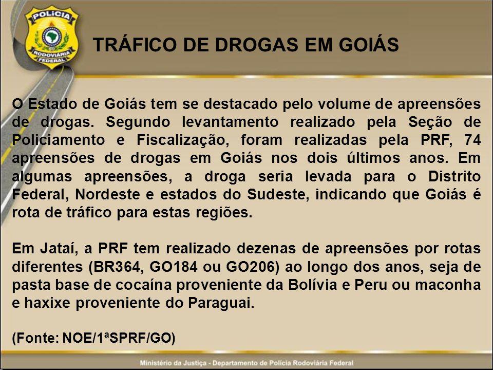 TRÁFICO DE DROGAS EM GOIÁS O Estado de Goiás tem se destacado pelo volume de apreensões de drogas. Segundo levantamento realizado pela Seção de Polici