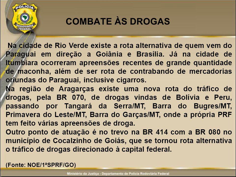 COMBATE ÀS DROGAS Na cidade de Rio Verde existe a rota alternativa de quem vem do Paraguai em direção a Goiânia e Brasília. Já na cidade de Itumbiara