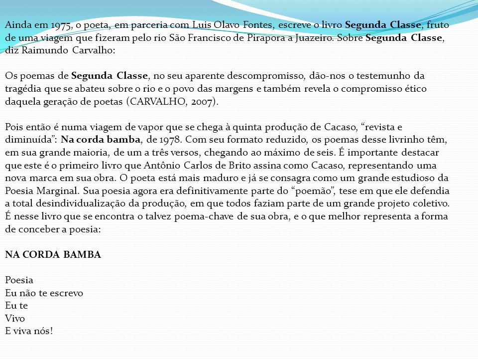 Ainda em 1975, o poeta, em parceria com Luis Olavo Fontes, escreve o livro Segunda Classe, fruto de uma viagem que fizeram pelo rio São Francisco de Pirapora a Juazeiro.