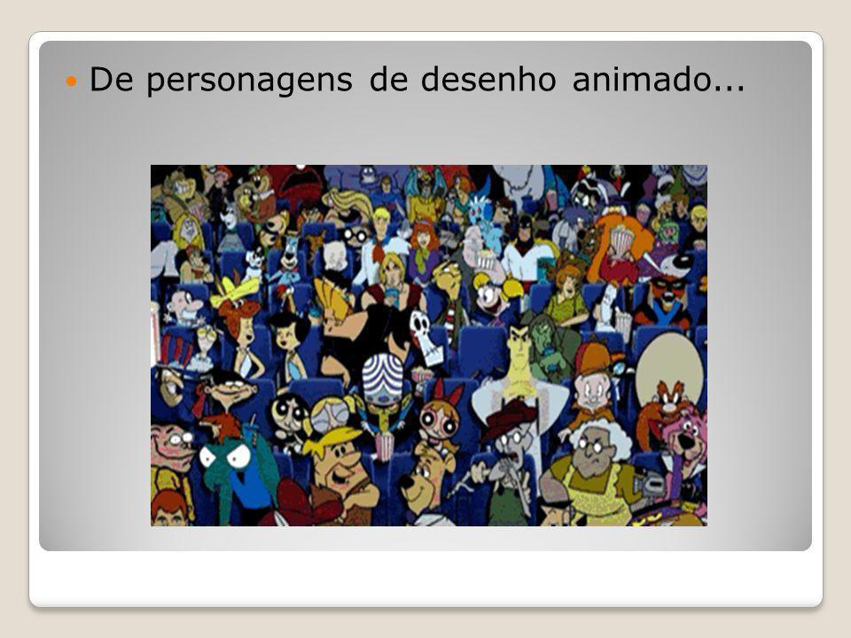 De personagens de desenho animado...