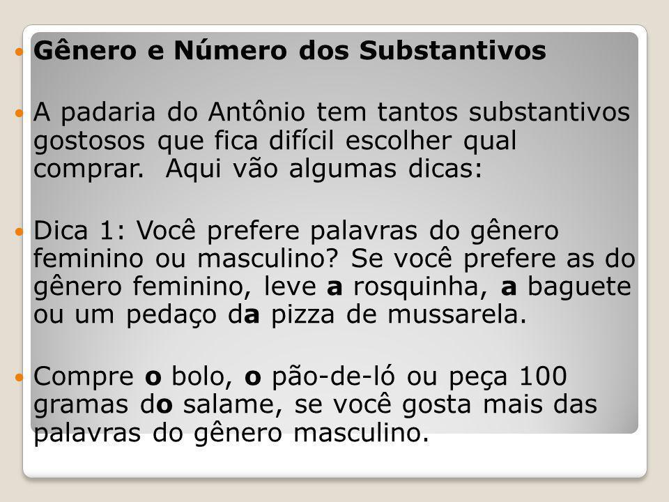 Gênero e Número dos Substantivos A padaria do Antônio tem tantos substantivos gostosos que fica difícil escolher qual comprar.