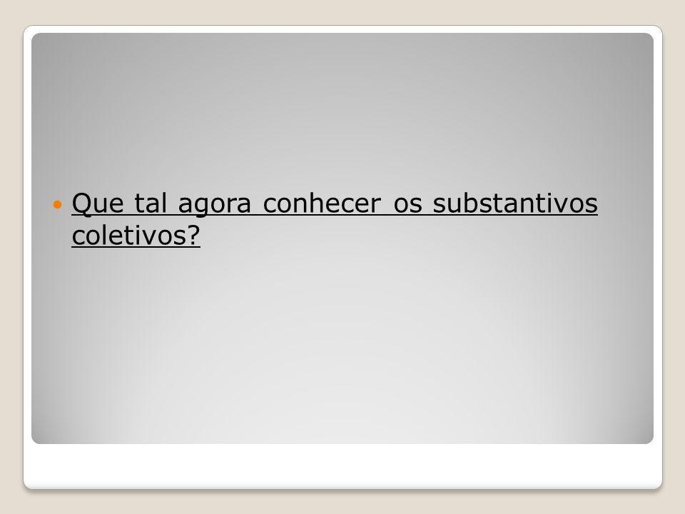 Que tal agora conhecer os substantivos coletivos?