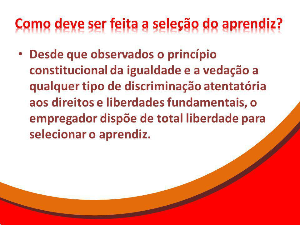 Desde que observados o princípio constitucional da igualdade e a vedação a qualquer tipo de discriminação atentatória aos direitos e liberdades fundamentais, o empregador dispõe de total liberdade para selecionar o aprendiz.
