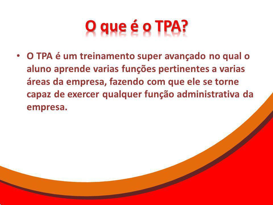 O TPA é um treinamento super avançado no qual o aluno aprende varias funções pertinentes a varias áreas da empresa, fazendo com que ele se torne capaz de exercer qualquer função administrativa da empresa.
