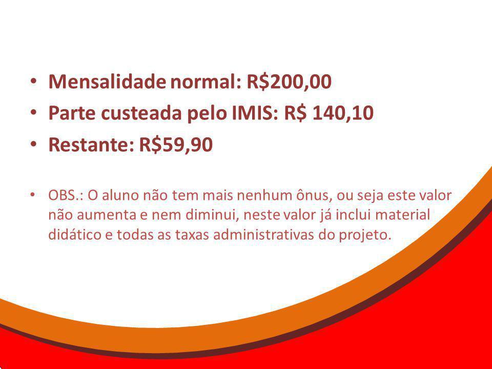 Mensalidade normal: R$200,00 Parte custeada pelo IMIS: R$ 140,10 Restante: R$59,90 OBS.: O aluno não tem mais nenhum ônus, ou seja este valor não aume