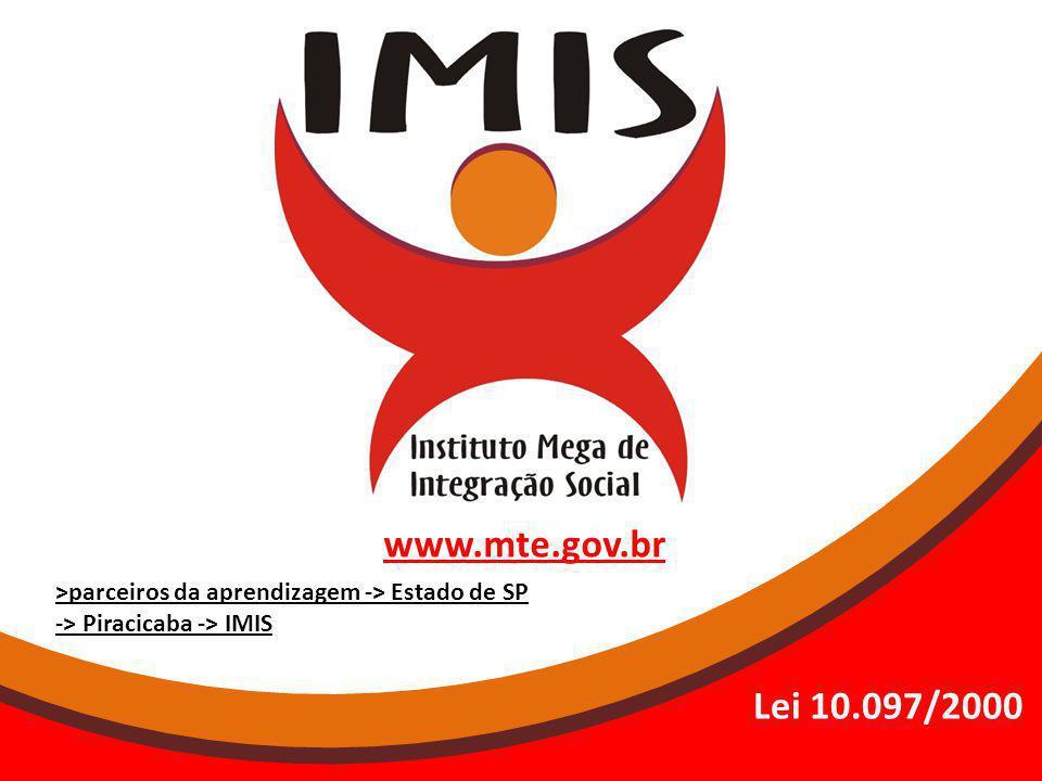 Lei 10.097/2000 >parceiros da aprendizagem -> Estado de SP -> Piracicaba -> IMIS www.mte.gov.br