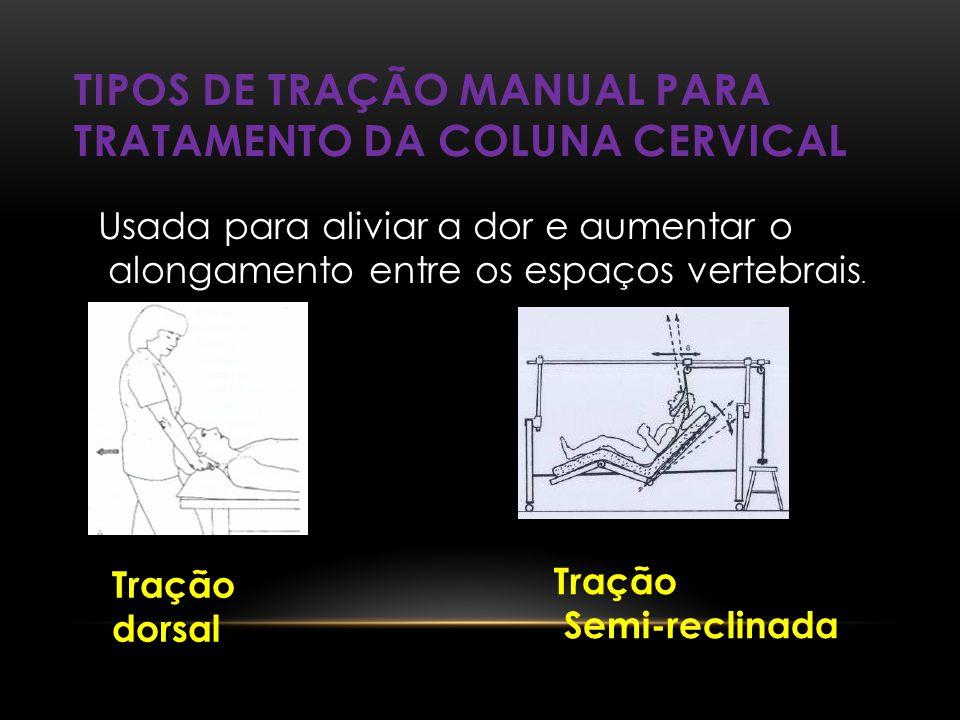 TIPOS DE TRAÇÃO MANUAL PARA TRATAMENTO DA COLUNA CERVICAL Tração dorsal Tração Semi-reclinada Usada para aliviar a dor e aumentar o alongamento entre