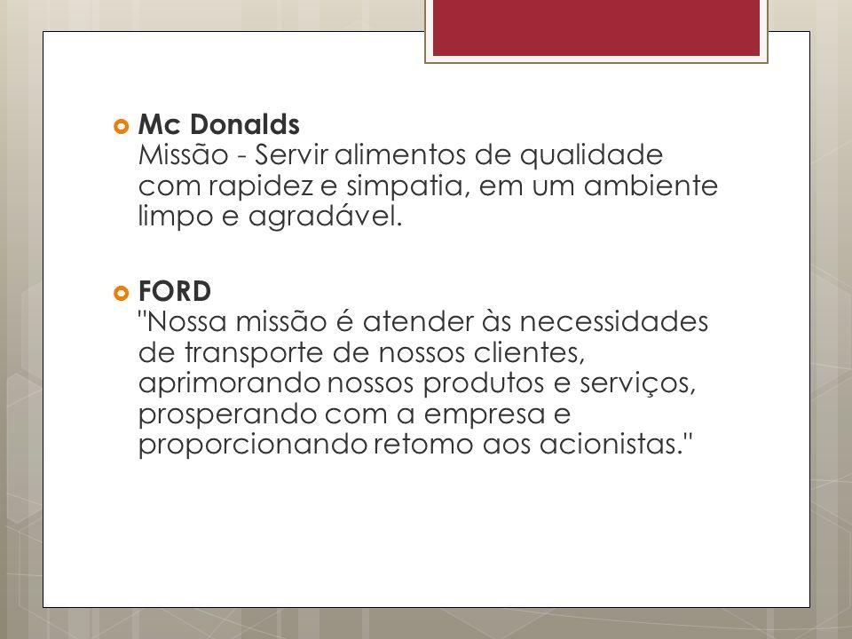 Mc Donalds Missão - Servir alimentos de qualidade com rapidez e simpatia, em um ambiente limpo e agradável. FORD
