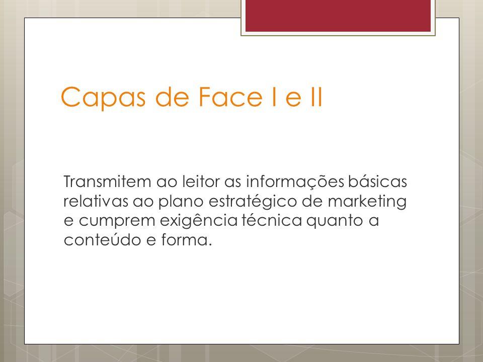 Capas de Face I e II Transmitem ao leitor as informações básicas relativas ao plano estratégico de marketing e cumprem exigência técnica quanto a cont