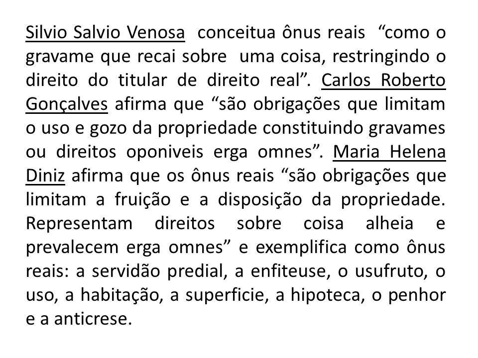 Silvio Salvio Venosa conceitua ônus reais como o gravame que recai sobre uma coisa, restringindo o direito do titular de direito real. Carlos Roberto