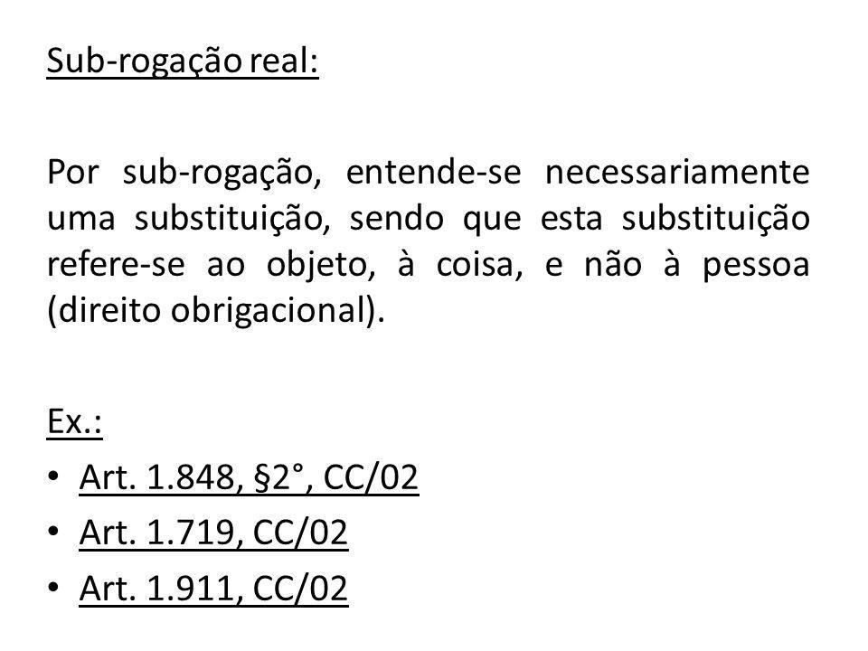 Sub-rogação real: Por sub-rogação, entende-se necessariamente uma substituição, sendo que esta substituição refere-se ao objeto, à coisa, e não à pess