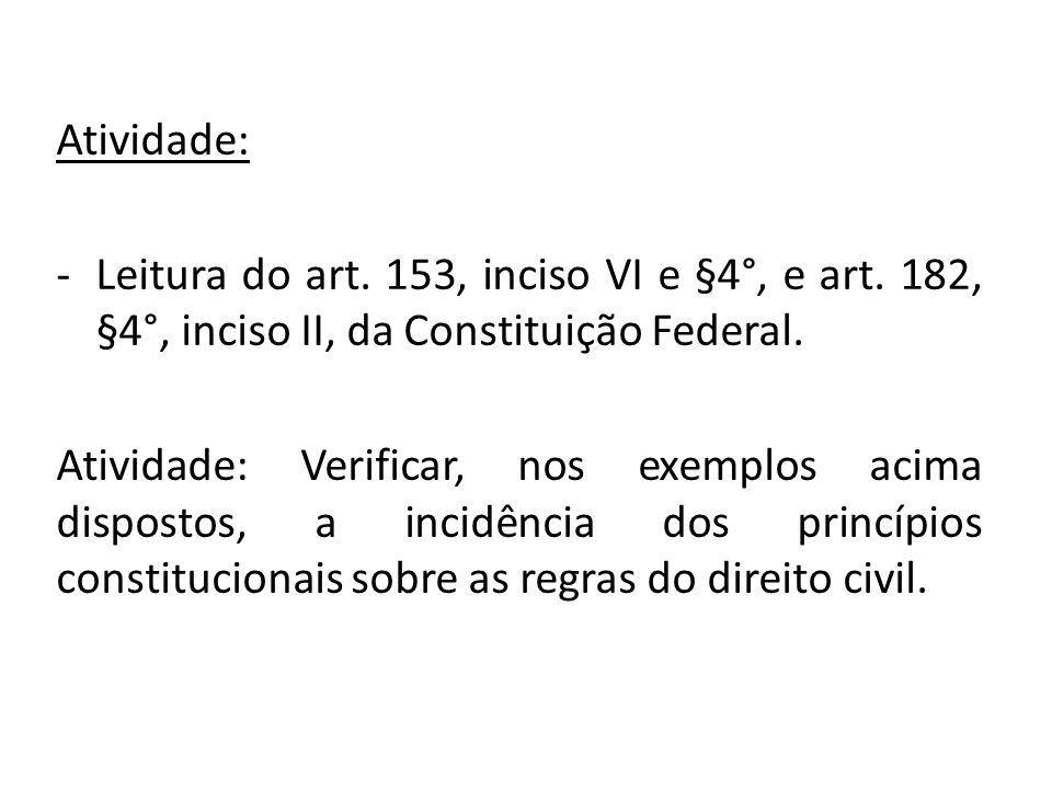 Atividade: -Leitura do art. 153, inciso VI e §4°, e art. 182, §4°, inciso II, da Constituição Federal. Atividade: Verificar, nos exemplos acima dispos