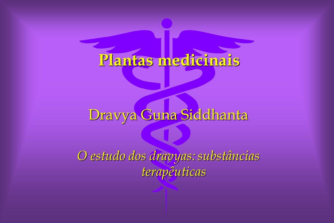 Plantas medicinais Dravya Guna Siddhanta O estudo dos dravyas: substâncias terapêuticas