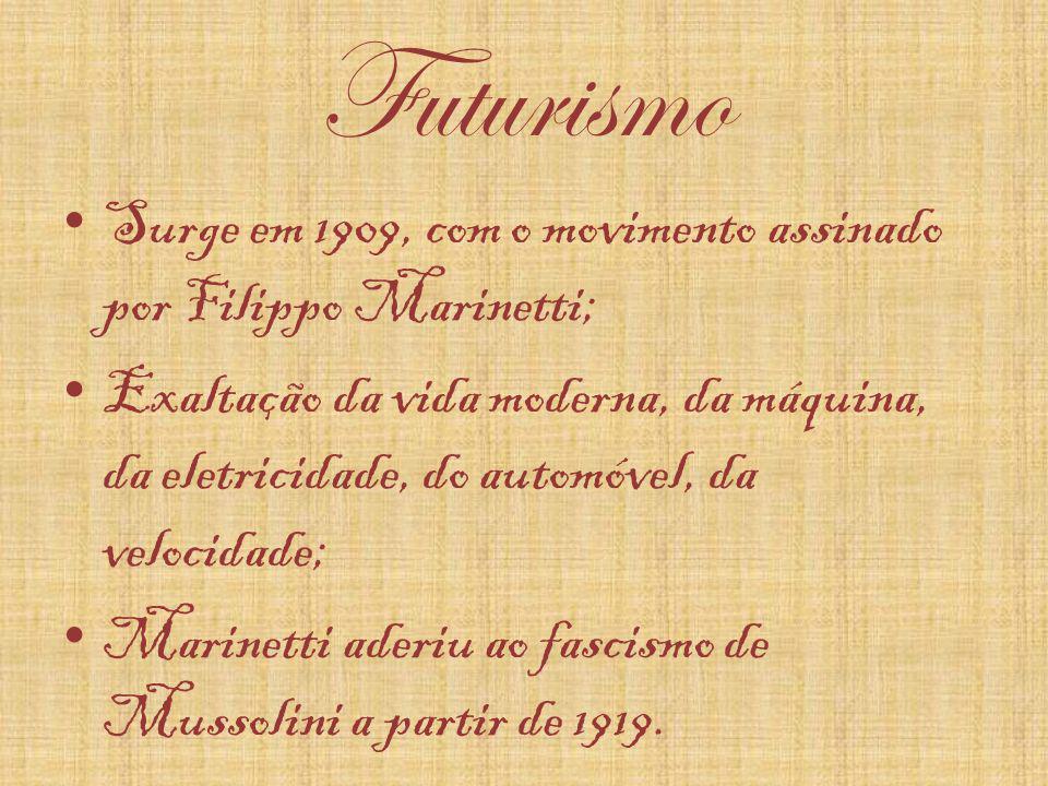 Futurismo Surge em 1909, com o movimento assinado por Filippo Marinetti; Exaltação da vida moderna, da máquina, da eletricidade, do automóvel, da velo