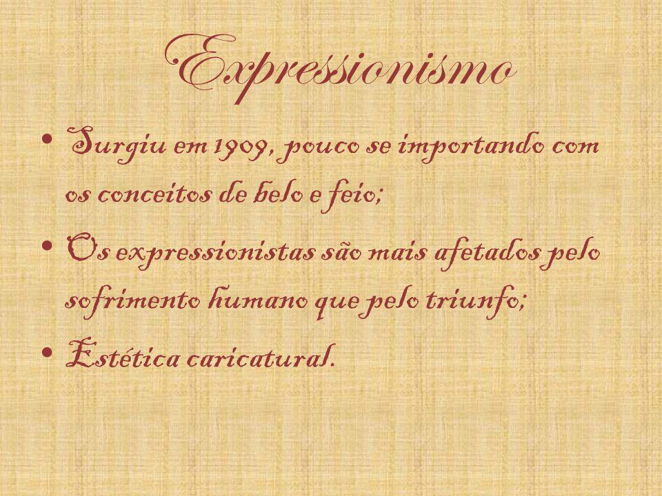 Expressionismo Surgiu em 1909, pouco se importando com os conceitos de belo e feio; Os expressionistas são mais afetados pelo sofrimento humano que pe