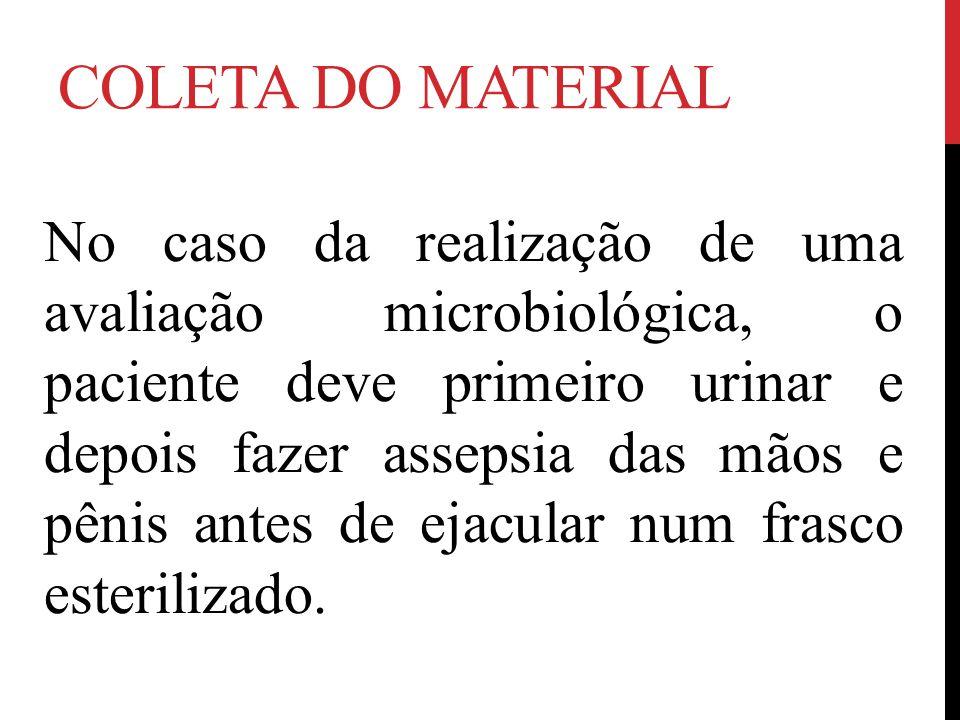 COLETA DO MATERIAL No caso da realização de uma avaliação microbiológica, o paciente deve primeiro urinar e depois fazer assepsia das mãos e pênis ant