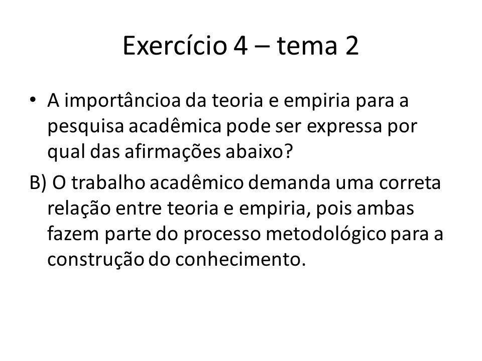 Exercício 4 – tema 2 A importâncioa da teoria e empiria para a pesquisa acadêmica pode ser expressa por qual das afirmações abaixo.