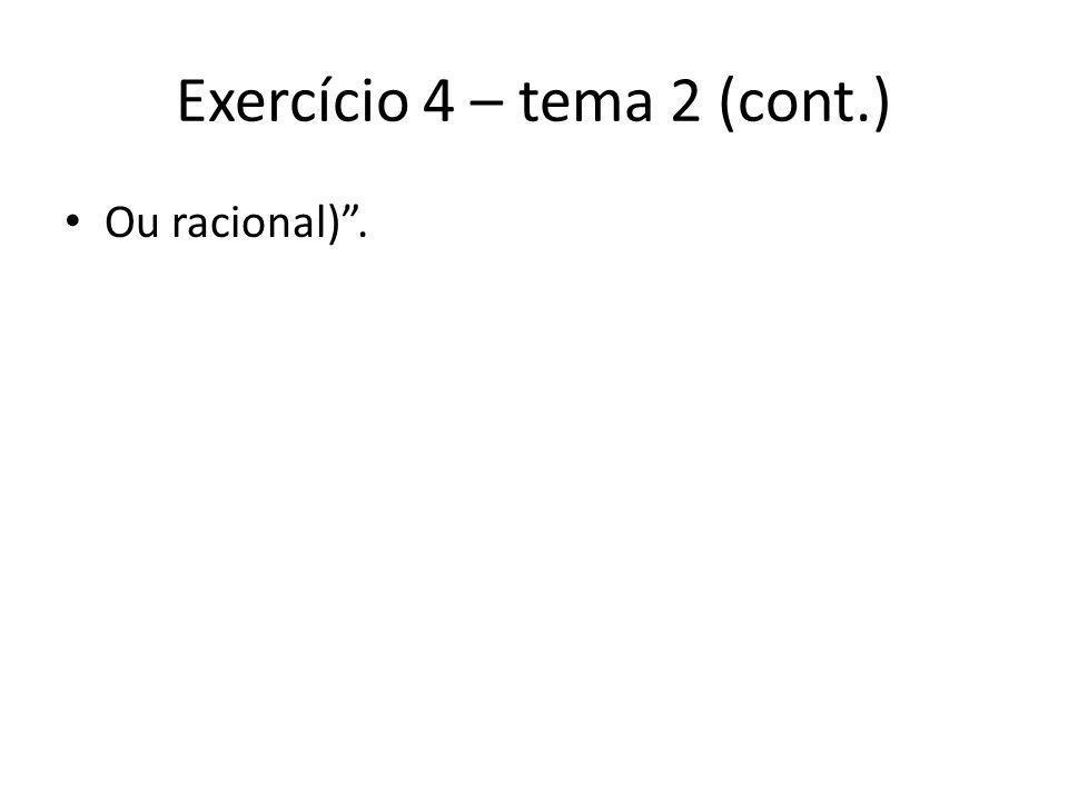Exercício 4 – tema 2 (cont.) Ou racional).