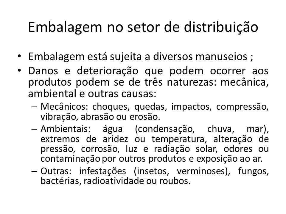 Embalagem no setor de distribuição Embalagem está sujeita a diversos manuseios ; Danos e deterioração que podem ocorrer aos produtos podem se de três