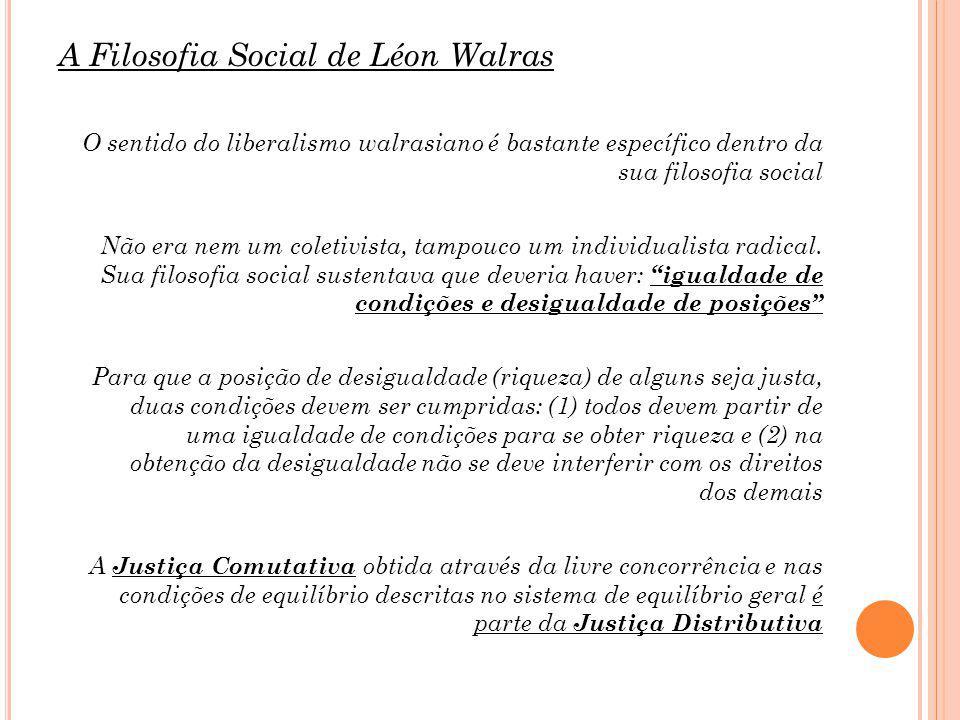A Filosofia Social de Léon Walras O sentido do liberalismo walrasiano é bastante específico dentro da sua filosofia social Não era nem um coletivista, tampouco um individualista radical.