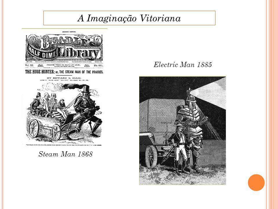 Steam Man 1868 Electric Man 1885 A Imaginação Vitoriana