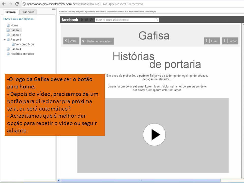 -O logo da Gafisa deve ser o botão para home; - Depois do vídeo, precisamos de um botão para direcionar pra próxima tela, ou será automático? - Acredi