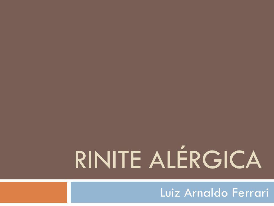 RINITE ALÉRGICA Luiz Arnaldo Ferrari
