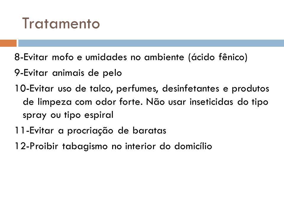 Tratamento 8-Evitar mofo e umidades no ambiente (ácido fênico) 9-Evitar animais de pelo 10-Evitar uso de talco, perfumes, desinfetantes e produtos de