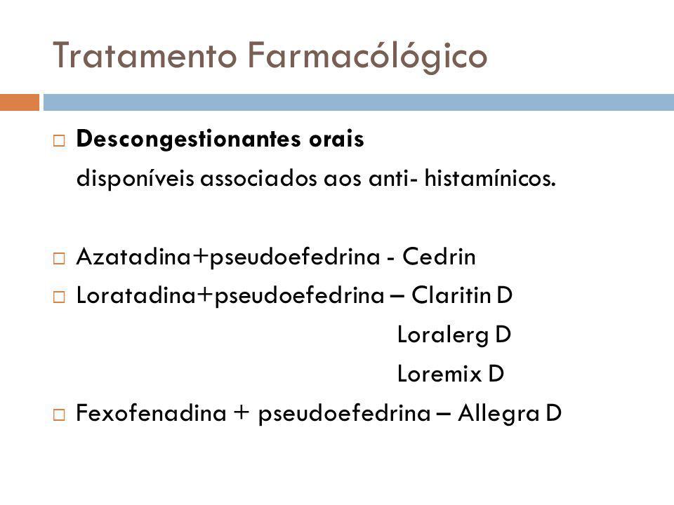 Tratamento Farmacólógico Descongestionantes orais disponíveis associados aos anti- histamínicos. Azatadina+pseudoefedrina - Cedrin Loratadina+pseudoef