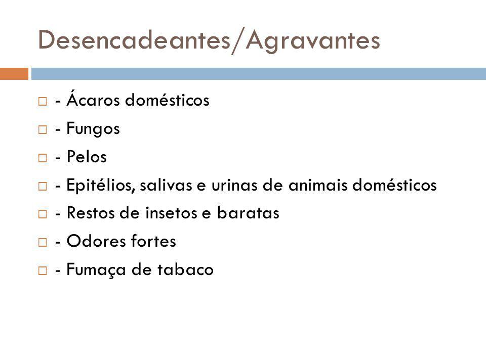 Desencadeantes/Agravantes - Ácaros domésticos - Fungos - Pelos - Epitélios, salivas e urinas de animais domésticos - Restos de insetos e baratas - Odo