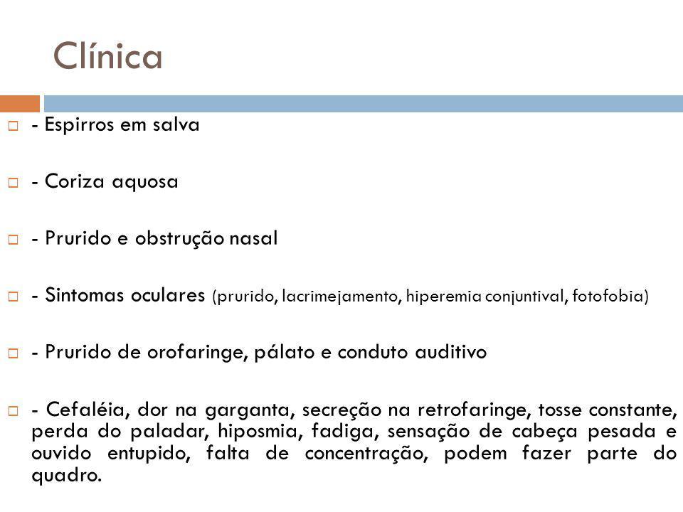 Clínica - Espirros em salva - Coriza aquosa - Prurido e obstrução nasal - Sintomas oculares (prurido, lacrimejamento, hiperemia conjuntival, fotofobia