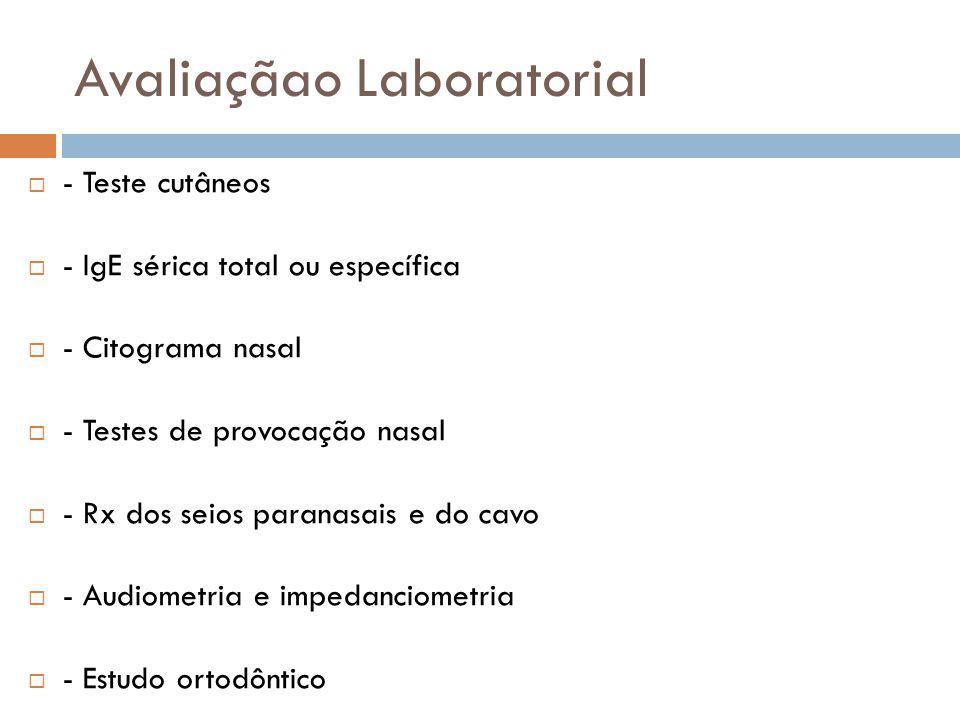 Avaliaçãao Laboratorial - Teste cutâneos - IgE sérica total ou específica - Citograma nasal - Testes de provocação nasal - Rx dos seios paranasais e d
