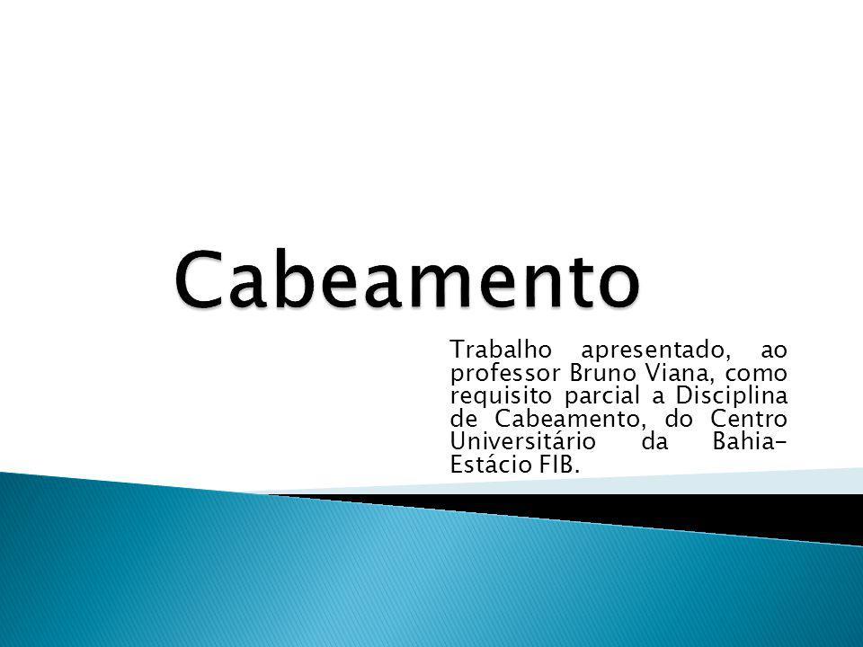 Trabalho apresentado, ao professor Bruno Viana, como requisito parcial a Disciplina de Cabeamento, do Centro Universitário da Bahia- Estácio FIB.