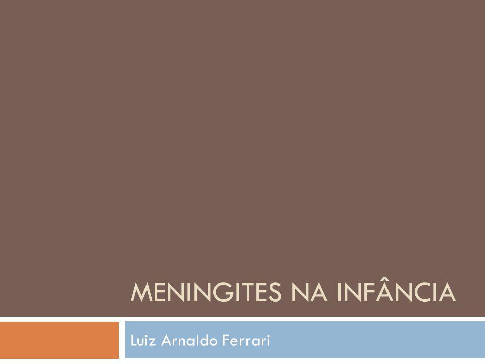 MENINGITES NA INFÂNCIA Luiz Arnaldo Ferrari