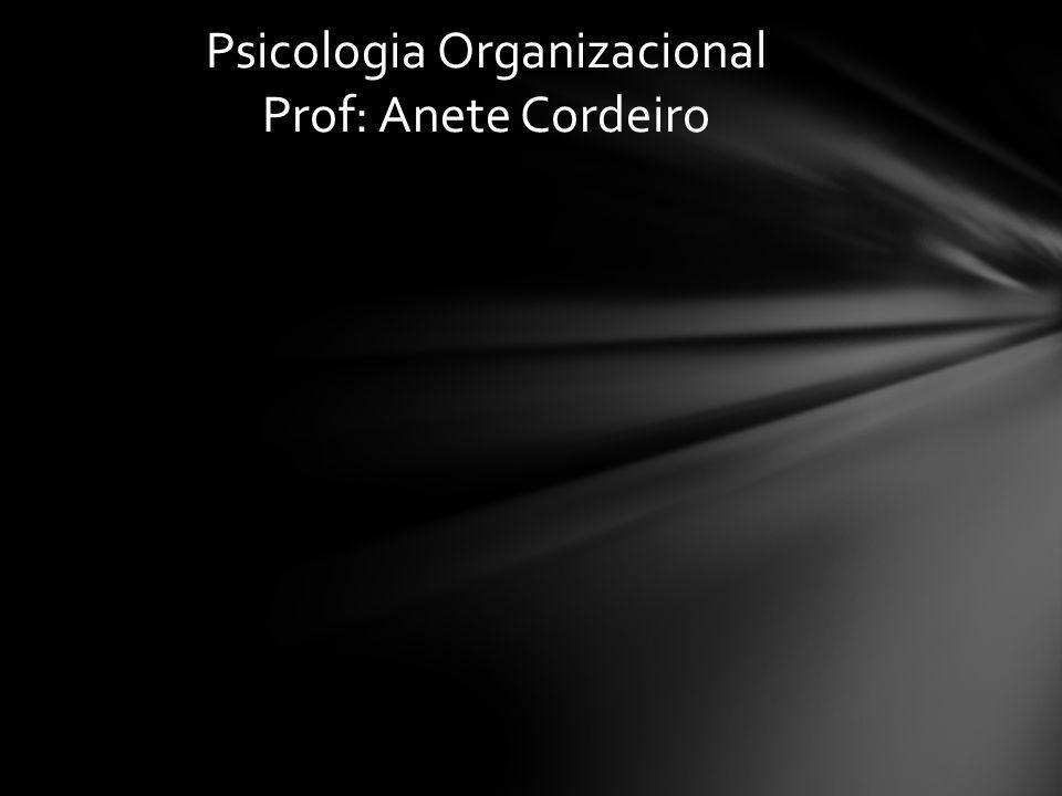 Psicologia Organizacional Prof: Anete Cordeiro