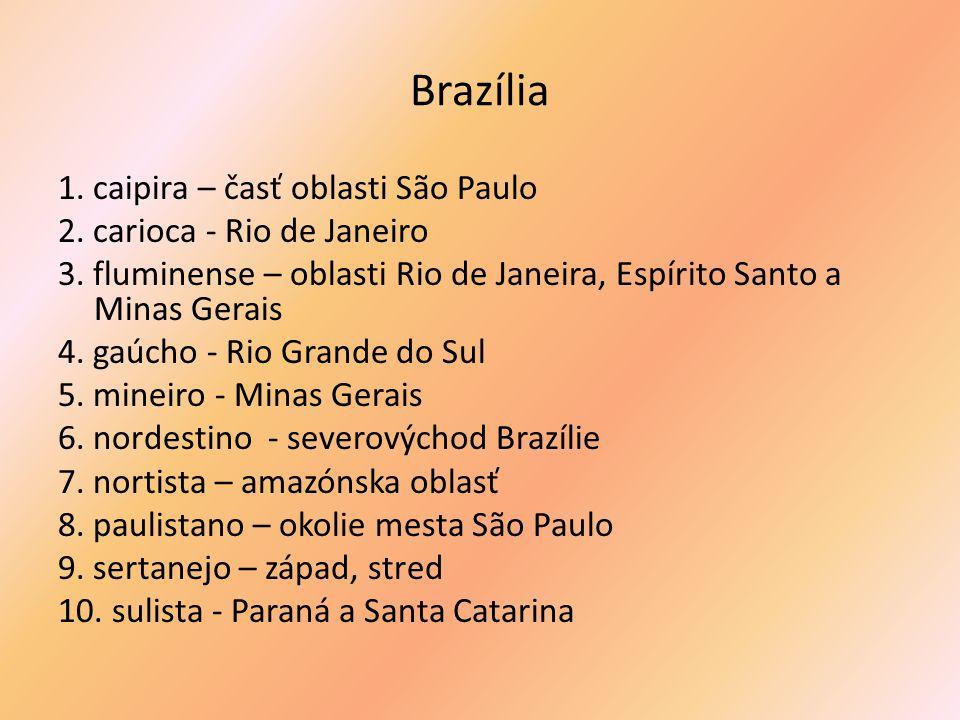 Brazília 1. caipira – časť oblasti São Paulo 2. carioca - Rio de Janeiro 3.