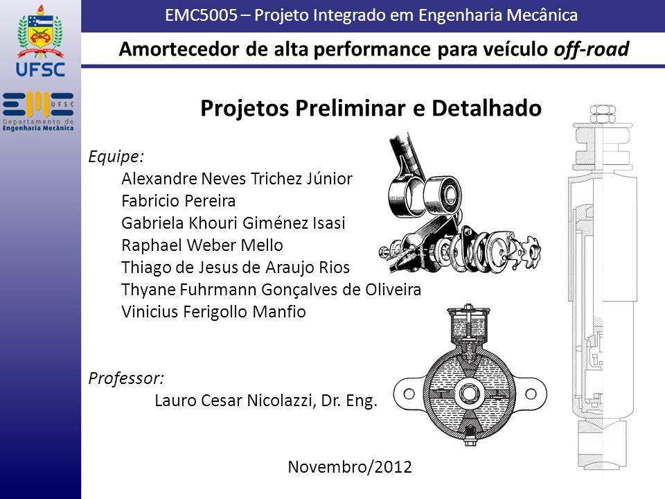 EMC5005 – Projeto Integrado em Engenharia Mecânica Projetos Preliminar e Detalhado Equipe: Alexandre Neves Trichez Júnior Fabricio Pereira Gabriela Kh