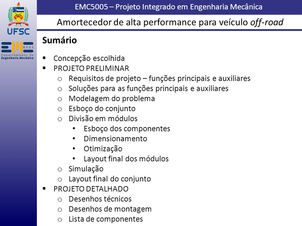 EMC5005 – Projeto Integrado em Engenharia Mecânica Sumário Concepção escolhida PROJETO PRELIMINAR o Requisitos de projeto – funções principais e auxil