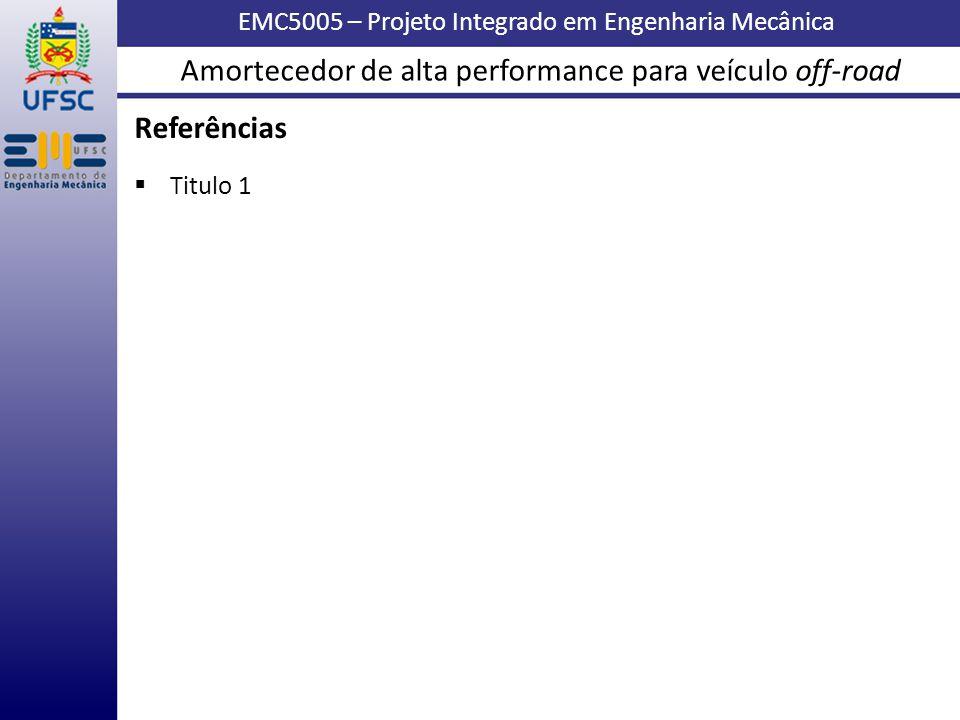 EMC5005 – Projeto Integrado em Engenharia Mecânica Referências Titulo 1 Amortecedor de alta performance para veículo off-road