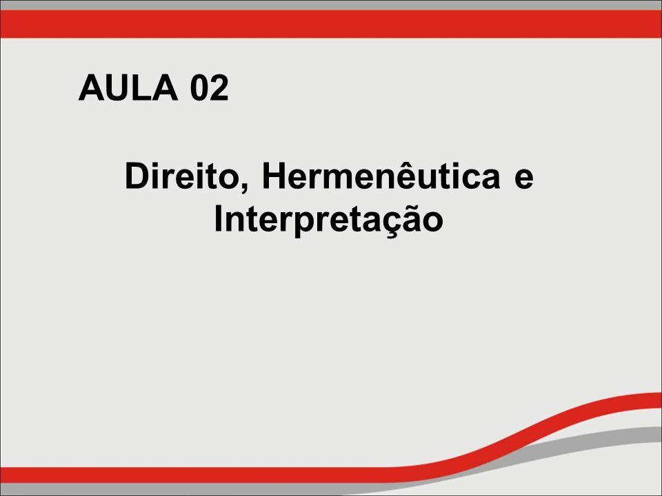 AULA 02 Direito, Hermenêutica e Interpretação